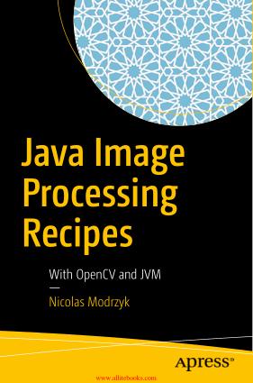 Java Image Processing Recipes Book 2018 year