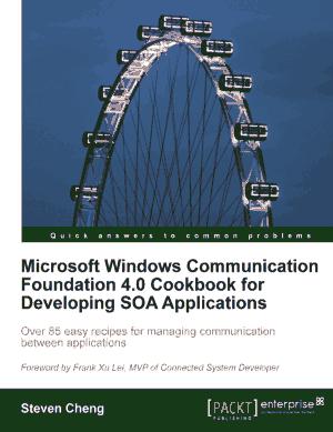 Free Download PDF Books, Microsoft Windows Communication Foundation 4.0 Cookbook for Developing SOA Applications