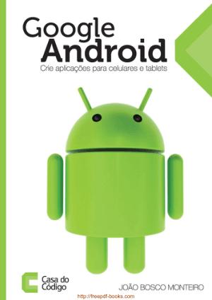 Google Android – crie aplicacoes para celulares e tablets
