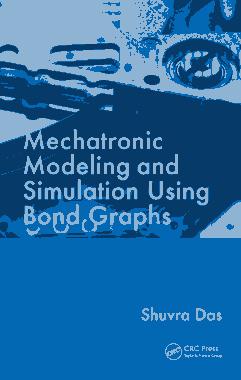 Mechatronic Modeling and Simulation Using Bond Graphs