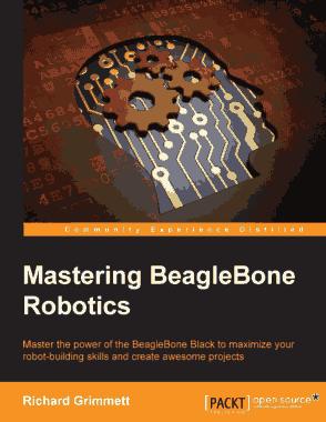 Free Download PDF Books, Mastering BeagleBone Robotics to Maximize Robot-Building Skills