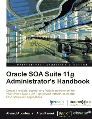 Oracle SOA Suite 11g Administrator-s Handbook