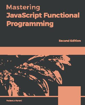 Free Download PDF Books, Mastering JavaScript Functional Programming (2020)