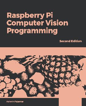 Free Download PDF Books, Raspberry Pi Computer Vision Programming Design with Raspberry Pi OpenCV and Python (2020)