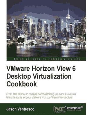 VMware Horizon View 6.0 Desktop Virtualization Cookbook