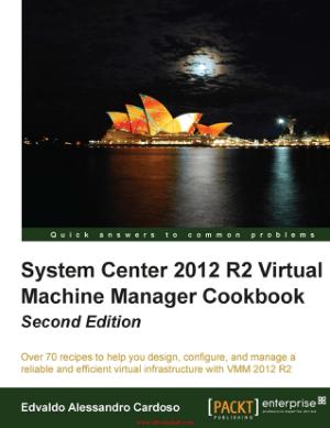 System Center 2012 R2 Virtual Machine Manager Cookbook – Second Edition – PDF Books