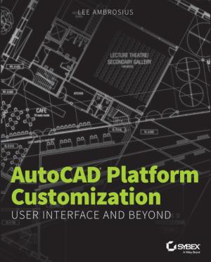 Free Download PDF Books, Wiley AutoCAD Platform Customization User Interface And Beyond