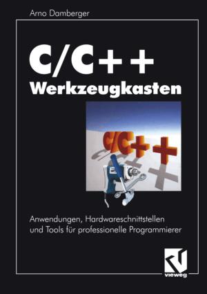 C/ C++ Werkzeugkasten Anwendungen Hardwareschnittstellen und Tools fr professionelle Programmierer – FreePdf-Books.com